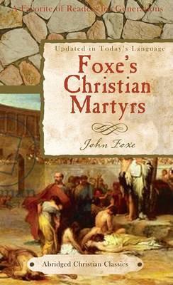 Foxe's Christian Martyrs by John Foxe