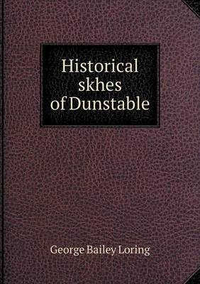 Historical Skhes of Dunstable by George Bailey Loring