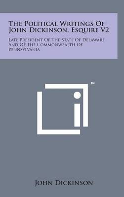 The Political Writings of John Dickinson, Esquire V2 by John Dickinson