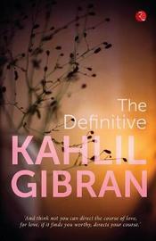 The Definitive Kahlil Gibran by Khalil Gibran