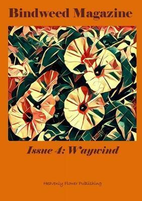 Bindweed Magazine Issue 4: Waywind by Heavenly Flower Publishing - Authors image