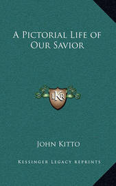 A Pictorial Life of Our Savior by John Kitto