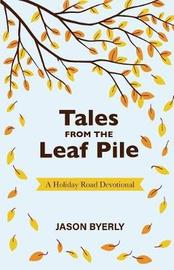 Tales from the Leaf Pile by Jason Byerly