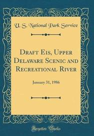 Draft Eis, Upper Delaware Scenic and Recreational River by U S National Park Service