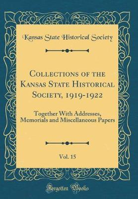 Collections of the Kansas State Historical Society, 1919-1922, Vol. 15 by Kansas State Historical Society