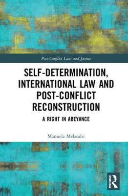 Self-Determination, International Law and Post-Conflict Reconstruction by Manuela Melandri