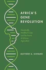 Africa's Gene Revolution by Matthew A. Schnurr