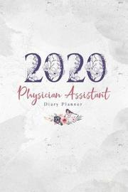 2020 Physician Assistant Diary Planner by Elizabeth Riley