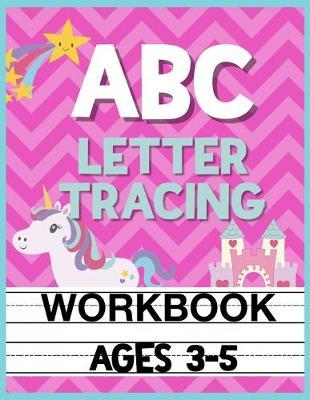 ABC Letter Tracing Workbook Ages 3-5 by Christina Romero