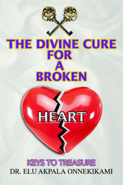 The Divine Cure for a Broken Heart: Keys to Treasure by Dr. Elu