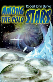 Among the Cold Stars by Robert John Burke image