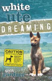 White Ute Dreaming by Scot Gardner
