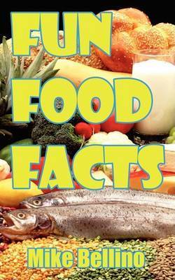 Fun Food Facts by Mike Bellino
