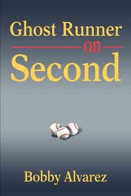 Ghost Runner on Second by Bobby Alvarez