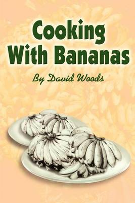 Cooking with Bananas by David Woods