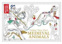 Colour Your Own Medieval Animals by British Library