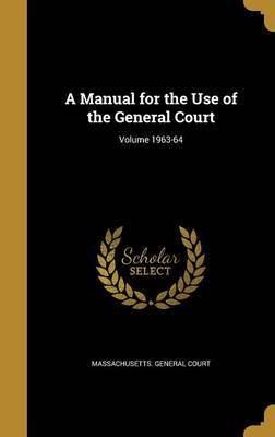 A Manual for the Use of the General Court; Volume 1963-64 by Stephen Nye 1815-1886 Gifford