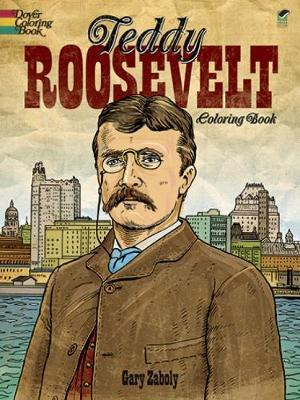 Teddy Roosevelt Coloring Book by Gary S Zaboly