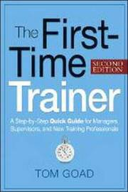 The First-Time Trainer by Tom W Goad
