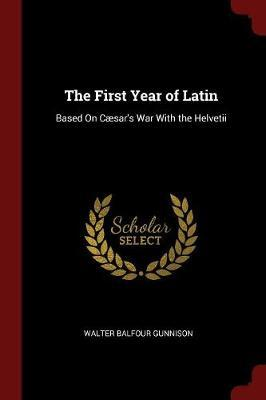 The First Year of Latin by Walter Balfour Gunnison image
