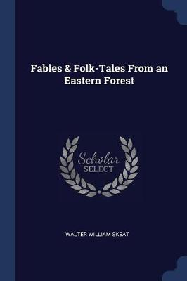 Fables & Folk-Tales from an Eastern Forest by Walter William Skeat
