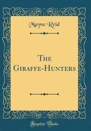 The Giraffe-Hunters (Classic Reprint) by Mayne Reid