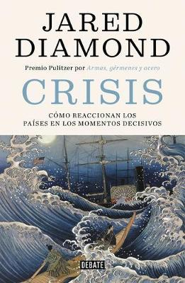 Crisis: Como Reaccionan Los Paises En Los Momentos Decisivos / Upheaval: Turning Points for Nations in Crisis by Jared Diamond