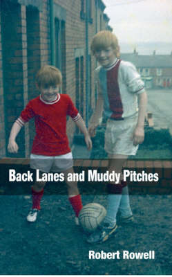 Back Lanes and Muddy Pitches by Robert Rowell image