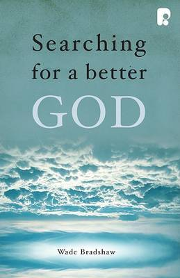 Searching for a Better God by Wade Bradshaw image