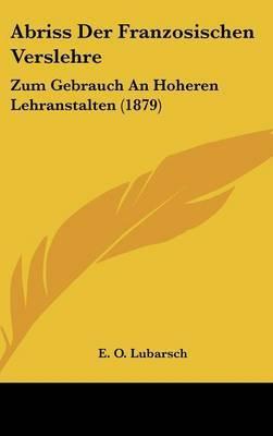 Abriss Der Franzosischen Verslehre: Zum Gebrauch an Hoheren Lehranstalten (1879) by E O Lubarsch image