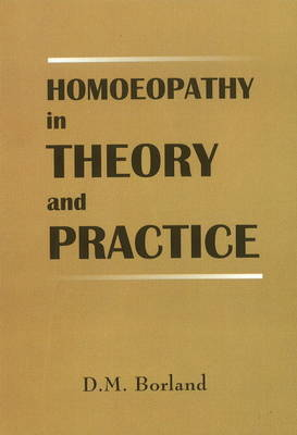 Homoeopathy in Theory & Practice by Douglas M. Borland