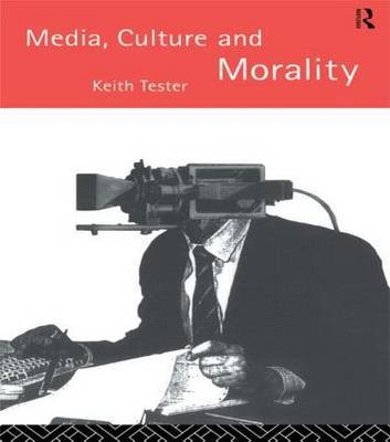 Media Culture & Morality by Keith Tester