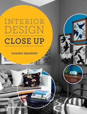Interior Design Close Up by Dominic Bradbury