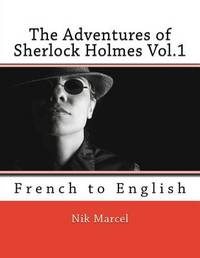 The Adventures of Sherlock Holmes Vol.1: French to English by Nik Marcel