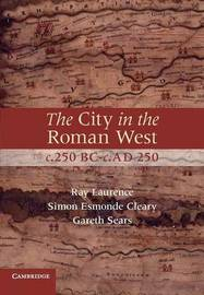 The City in the Roman West, c.250 BC-c.AD 250 by Simon Esmonde Cleary