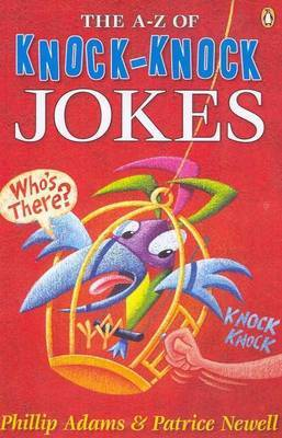 The A to z of Knock-Knock Jokes by Phillip Adams