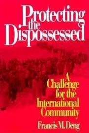 Protecting the Dispossessed by Francis M. Deng
