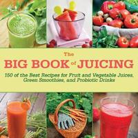 The Big Book of Juicing by Skyhorse Publishing