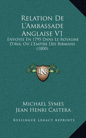 Relation de L'Ambassade Anglaise V1: Envoyee En 1795 Dans Le Royaume D'Ava, Ou L'Empire Des Birmans (1800) by Michael Symes