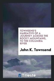 Townsend's Narrative of a Journey Across the Rocky Mountains, to the Columbia River by John K. Townsend image