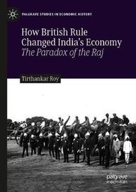 How British Rule Changed India's Economy by Tirthankar Roy