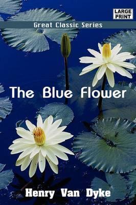 The Blue Flower by Henry Van Dyke image