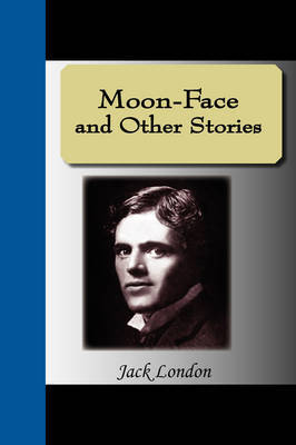 Moon-Face and Other Stories by Jack London image