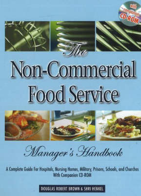 The Non-Commercial Food Service Manager's Handbook: A Complete Guide to Hospitals, Nursing Homes, Military, Prisons, Schools and Churches by Douglas Robert Brown image