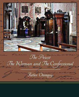 The Priest the Woman and the Confessional by Father Chiniquy image