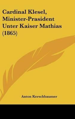 Cardinal Klesel, Minister-Prasident Unter Kaiser Mathias (1865) by Anton Kerschbaumer image