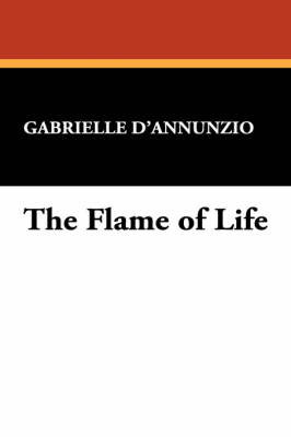 The Flame of Life by Gabriele D'Annunzio