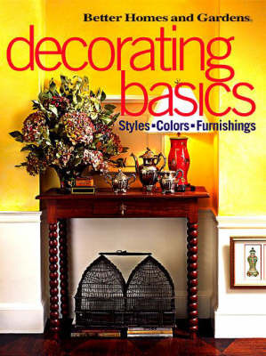 Decorating Basics: Styles, Colours, Furnishings by Better Homes & Gardens