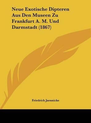 Neue Exotische Dipteren Aus Den Museen Zu Frankfurt A. M. Und Darmstadt (1867)