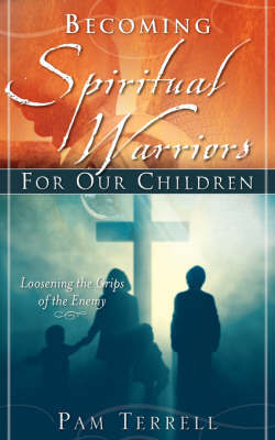 Becoming Spiritual Warriors for Our Children by Pam Terrell image
